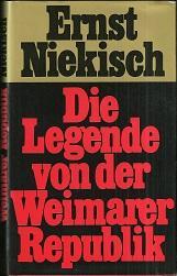 Die Legende von der Weimarer Republik. Mit: Niekisch, Ernst: