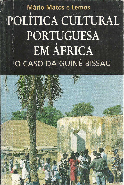 POLÍTICA CULTURAL PORTUGUESA EM ÁFRICA. O CASO DA GUINÉ-BISSAU (1985-1998) - LEMOS, Mário Matos e