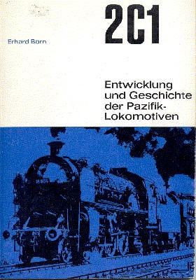 2C1. Entwicklung und Geschichte der Pazifik-Lokomotiven.: Born, Erhard: