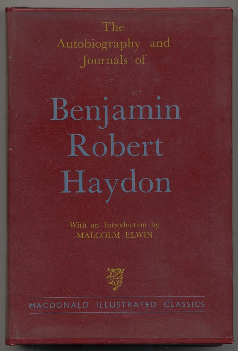The Autobiography and Journals of Benjamin Robert: ELWIN, Malcolm, edited