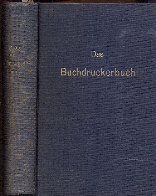 Das Buchdruckerbuch. Handbuch für Buchdrucker und verwandte: Bass, J. (Hrsg.)