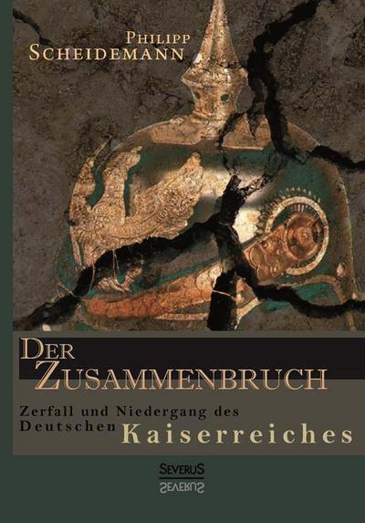 Der Zusammenbruch. Zerfall und Niedergang des deutschen: Philipp Scheidemann