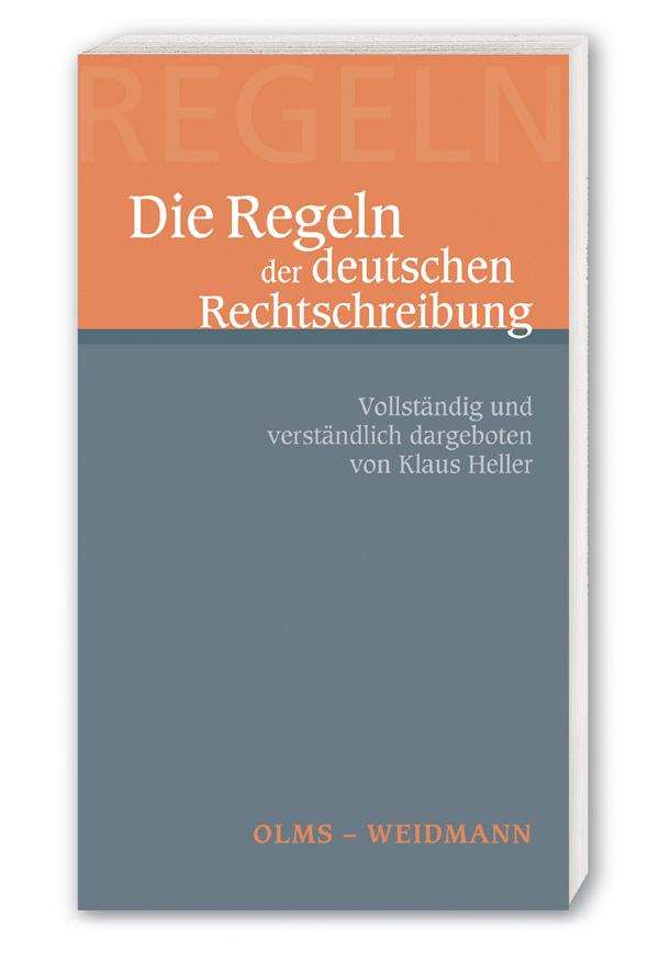 Die Regeln der deutschen Rechtschreibung, Vollständig und verständlich dargeboten, mit zahlr. Beispielen. - Heller, Klaus