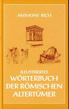 Illustriertes Wörterbuch der römischen Altertümer.: Rich, Anthony: