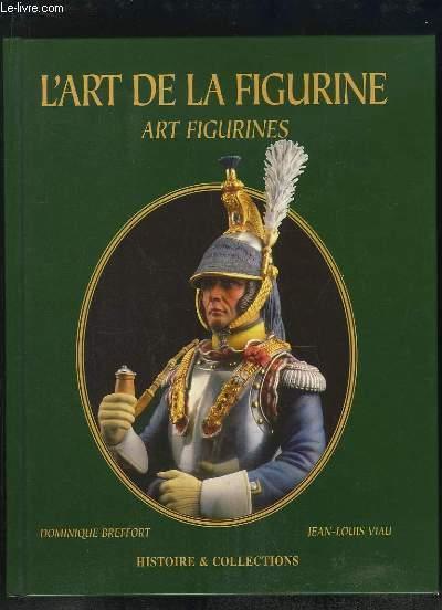 L ART DE LA FIGURINE. - BREFFORT DOMINIQUE ET VIAU JEAN LOUIS.