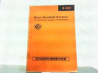 Knorr-Druckluft-Bremsen für Lastkraftwagen, Lastzüge und Kraftomnibusse K: Knorr-Bremse AG Berlin