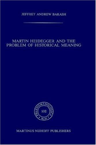 Martin Heidegger and the Problem of Historical Meaning.; (Phaenomenologica 102) - Barash, Jeffrey Andrew
