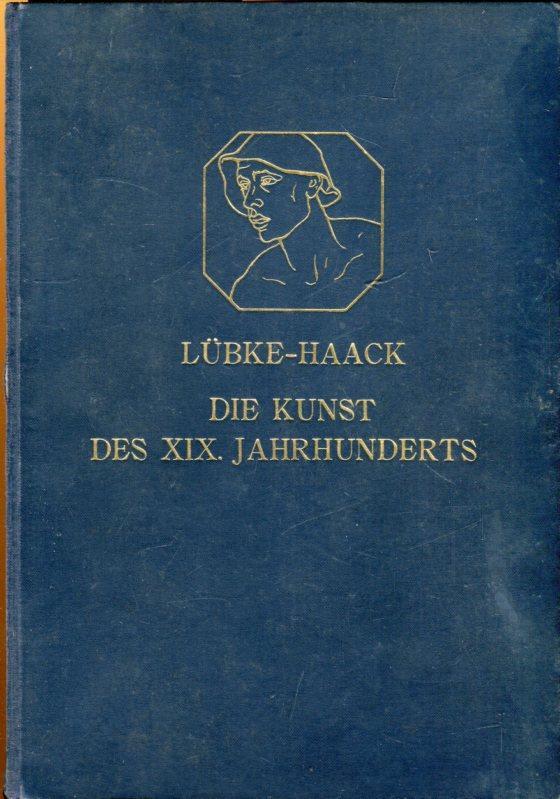 Die Kunst des XIX. Jahrhunderts.: Lübke, Wilhelm /