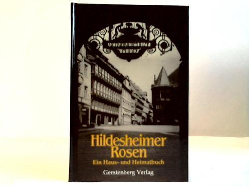 Hildesheimer Rosen. Ein Haus- und Heimatbuch. Geschichten: Hildesheim - Dieckmann,