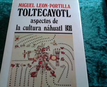 Toltecayotl: Aspectos de la Cultura Nahuatl (Seccion: Leon-Portilla, Miguel: