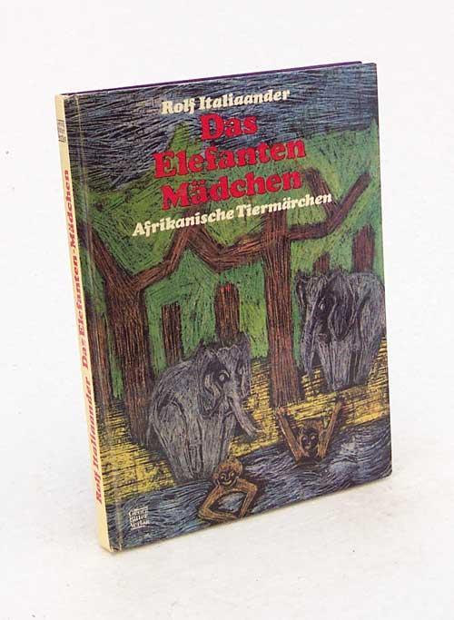 Das Elefanten-Mädchen : afrikan. Tiermärchen / Rolf Italiaander. Mit Schabzeichn. von Ole Callsen - Italiaander, Rolf [Hrsg.]