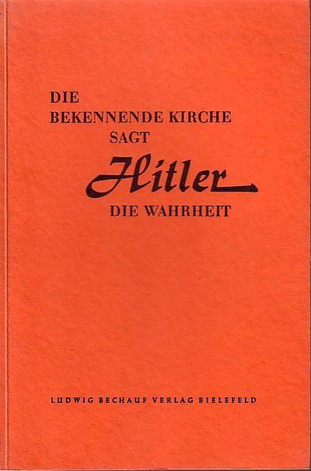 Die Bekennnende Kirche sagt Hitler die Wahrheit.: Niemöller, Wilhelm: