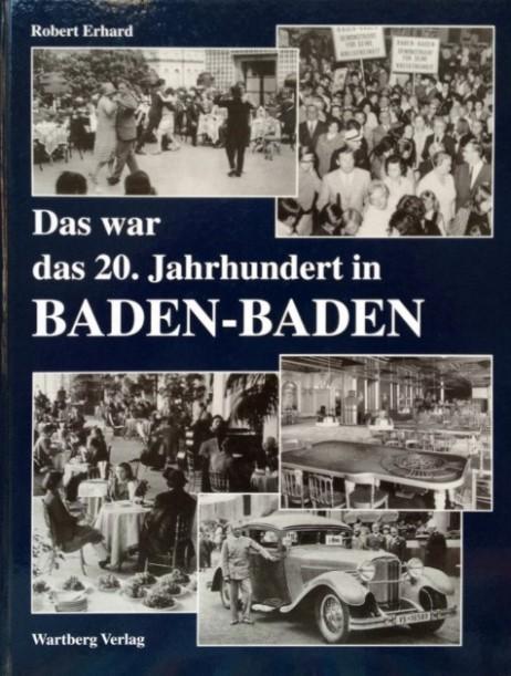 Das war das 20. Jahrhundert in Baden-Baden,: Erhard, Robert,