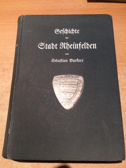 Geschichte der Stadt Rheinfelden bis zu ihrer: Burkart, Sebastian: