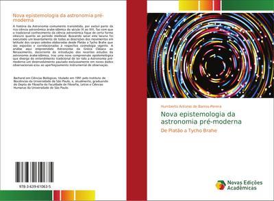 Nova epistemologia da astronomia pré-moderna : De Platão a Tycho Brahe - Humberto Antonio de Barros-Perera