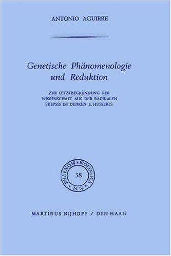 Genetische Phanomenologie und Reduktion: Zur Letztbergrundung der Wissenschaft aus der Radikalen Skepsis im Denken E. Husserls.; (Phaenomenologica 38) - Aguirre, Antonio