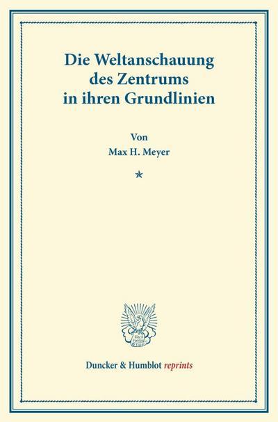 Die Weltanschauung des Zentrums in ihren Grundlinien: Max H. Meyer