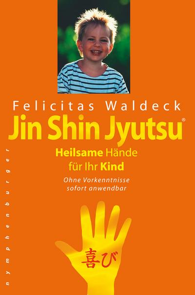 Jin Shin Jyutsu - Heilsame Hände für Ihr Kind : Ohne Vorkenntnisse sofort anwendbar - Felicitas Waldeck