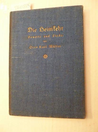 Die Heimkehr - Sonette und Lieder: Otto Karl Müller