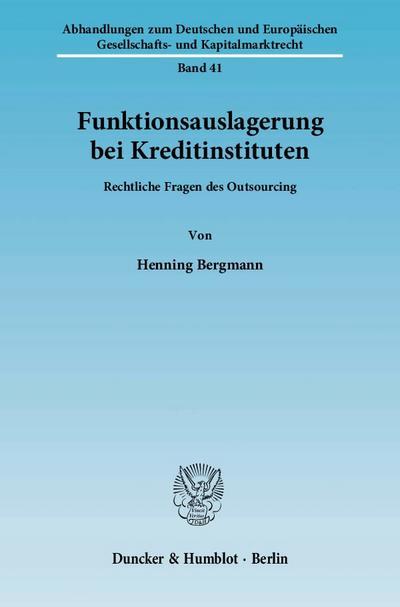 Funktionsauslagerung bei Kreditinstituten : Rechtliche Fragen des Outsourcing - Henning Bergmann