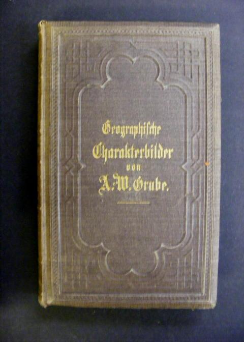 Geographische Charakterbilder in abgerundeten Gemälden aus der: Grube, A. W.