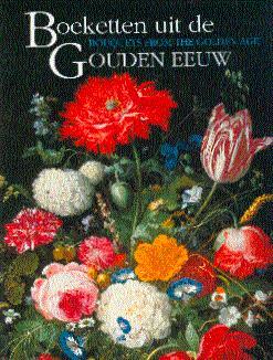 Boeketten uit de Gouden Eeuw: Mauritshuis in Bloei = Bouquets from the Golden Age: The Mauritshuis in Bloom - Brenninkmeyer-De Rooij, Beatrijs, et al.; van der Ploeg, Peter (Edited by), and Killian, J. M., et al. (Translated by)