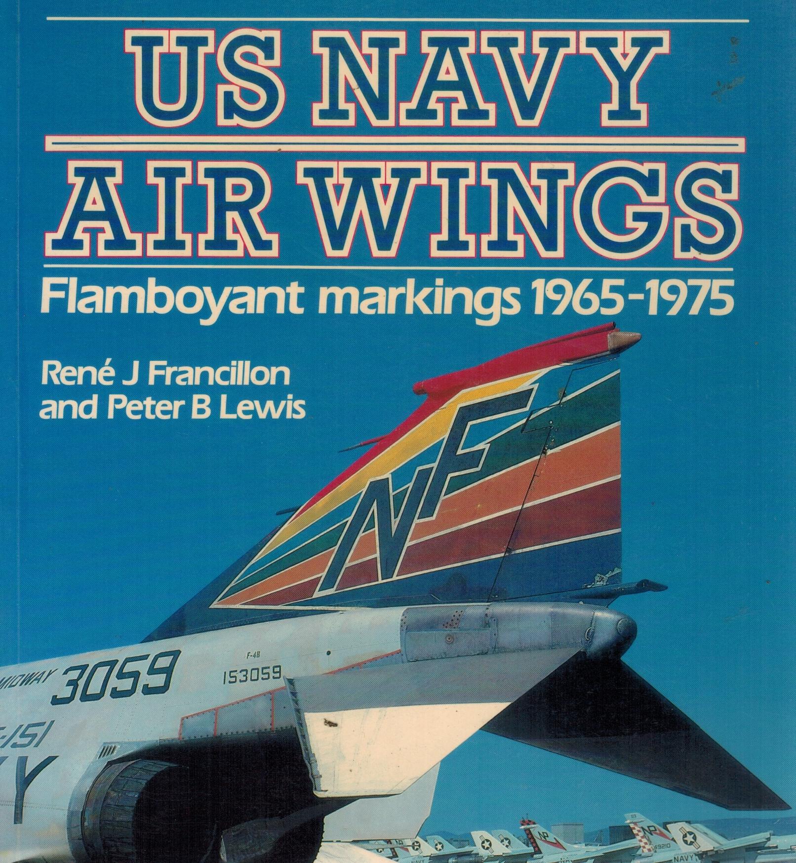 U.S. Navy Air Wings: Flamboyant Markings, 1965-1975: Francillon, Rene J.;Lewis,
