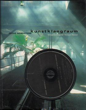 Kunstklangraum - Zeche Nordstern - Bundesgartenschau Gelsenkirchen 1997 Inkl. Audio-CD.