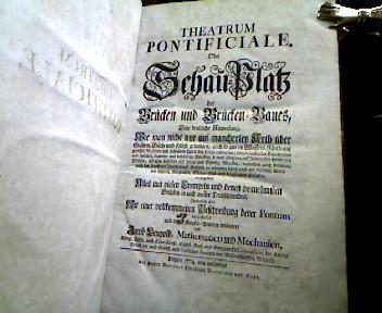 Theatrum pontificiale, oder Schau=Platz der Bruecken und: Leupold, Jacob.