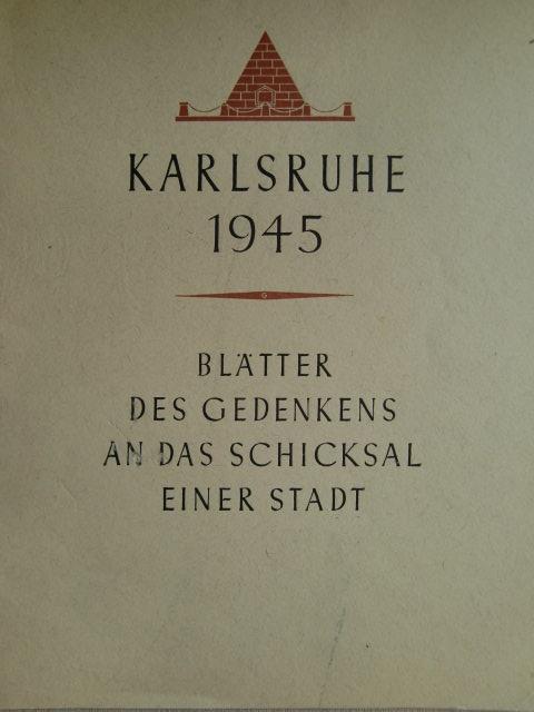 Karlsruhe 1945. Blätter des Gedenkens an das: Stadt Karlsruhe (Hrsg.):