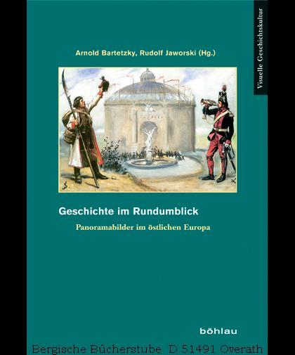 Geschichte im Rundumblick. Panoramabilder im östlichen Europa.: Bartetzky, Arnold /