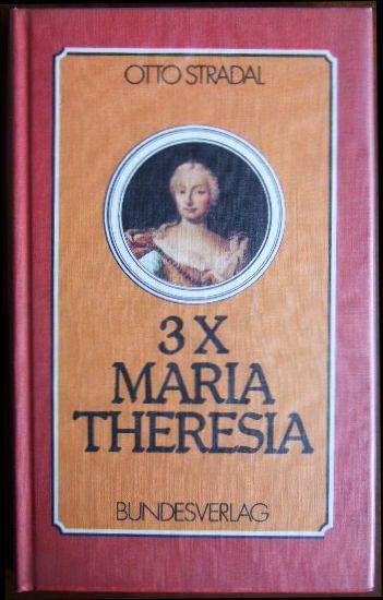 3x [Dreimal] Maria Theresia : Betrachtungen nach 200 Jahren. Otto Stradal - Kleindel, Walter