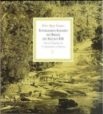 Fotografos Alemaes No Brasil Do Seculo XIX: Deutsche Fotografen Des 19. Jahrhunderts in Brasilien - VASQUEZ, Pedro Karp