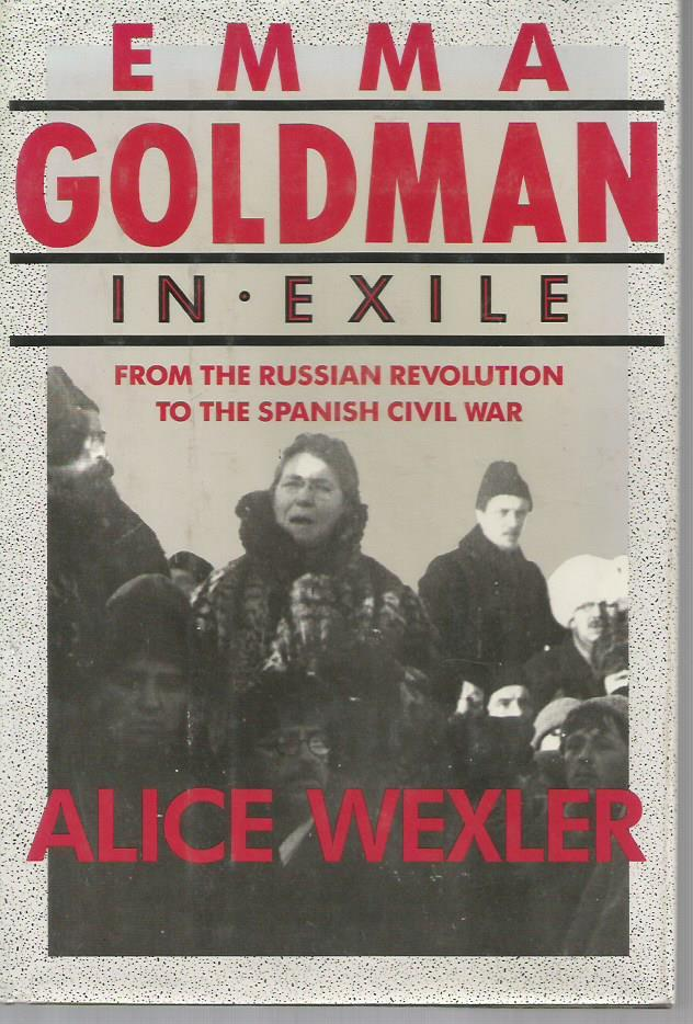 Emma Goldman in Exile: From the Russian Revolution to the Spanish Civil War - Wexler, Alice