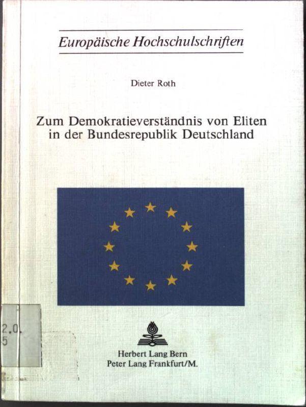 Zum Demokratieverständnis von Eliten in der Bundesrepublik: Dieter, Roth:
