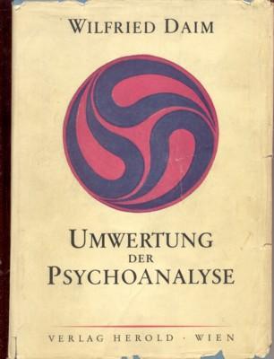 Umwertung der Psychoanalyse.: Daim, Wilfried: