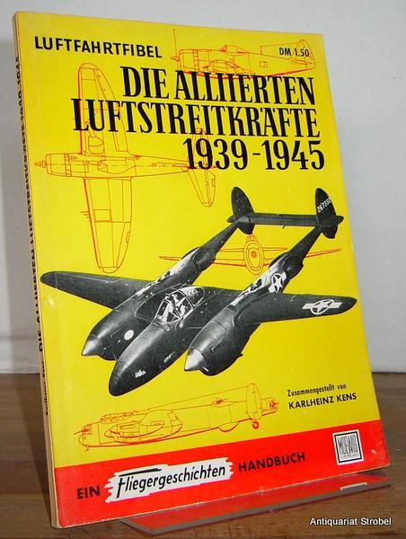 Luftfahrtfibel. Die alliierten Luftstreitkräfte 1939-1945. Aufbau, Organisation: Kens, Karlheinz.