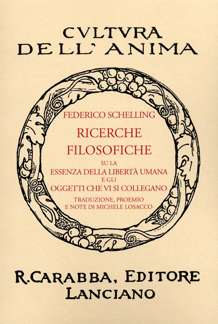Ricerche Filosofiche Su la Essenza della Libertà Umana e gli Oggetti che Vi Si Collegano (1809). [Ristampa Anastatica] - Friedrich W Schelling
