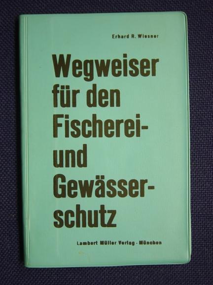 Wegweiser für den Fischerei- und Gewässerschutz: Robert Wiesner, Erhard