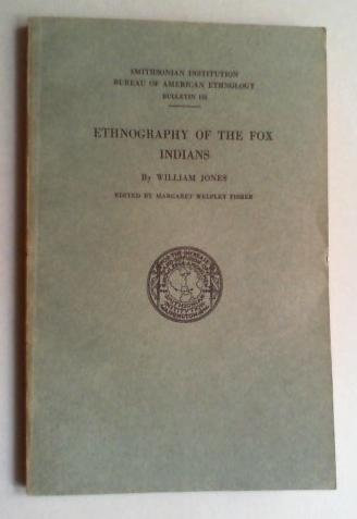 Ethnography of the Fox Indians. Edited by: Jones, William: