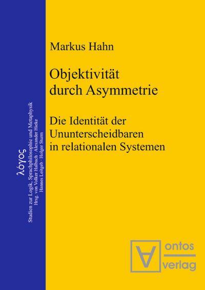 Objektivität durch Asymmetrie : Die Identität der Ununterscheidbaren in relationalen Systemen - Markus Hahn
