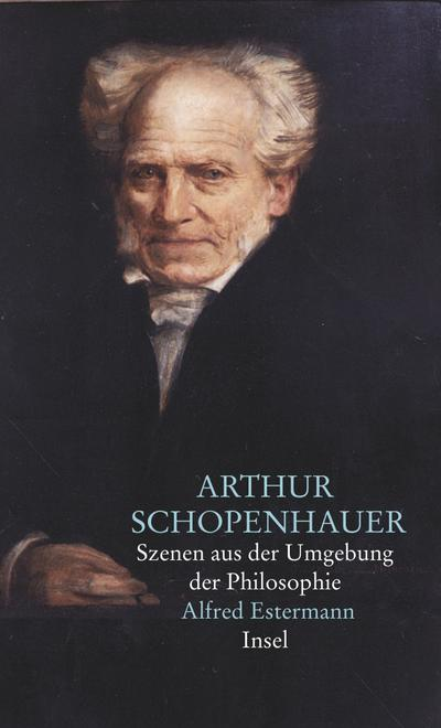 Arthur Schopenhauer : Szenen aus der Umgebung der Philosophie - Alfred Estermann