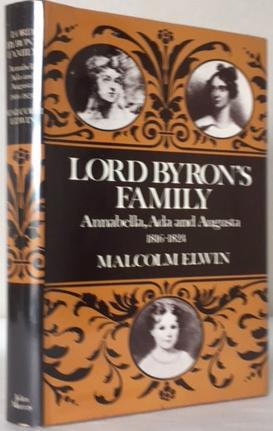 LORD BYRON'S FAMILY. Annabella, Ada and Augusta: ELWIN, Malcolm. Edited
