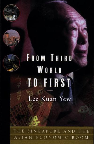 From Third World to First : Singapore and the Asian Economic Boom - Lee Kuan Yew