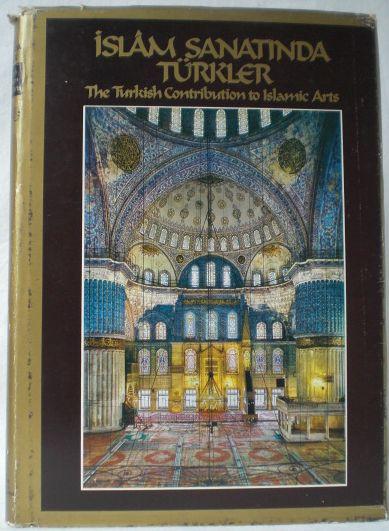 Islam Sanatinda Türkler - The Turkish Contribution: Arik, Olus; M.