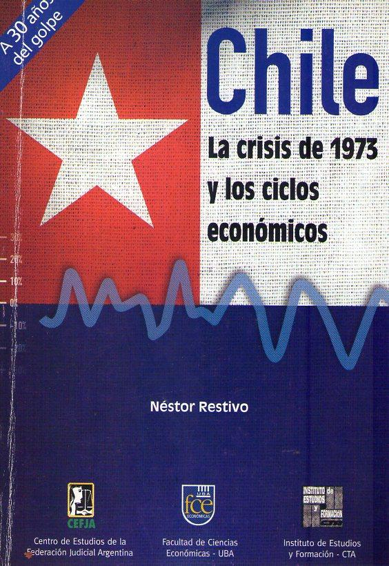 CHILE: LA CRISIS DE 1973 Y LOS CICLOS ECONOMICOS. (A 30 años del golpe) - Restivo, Nestor