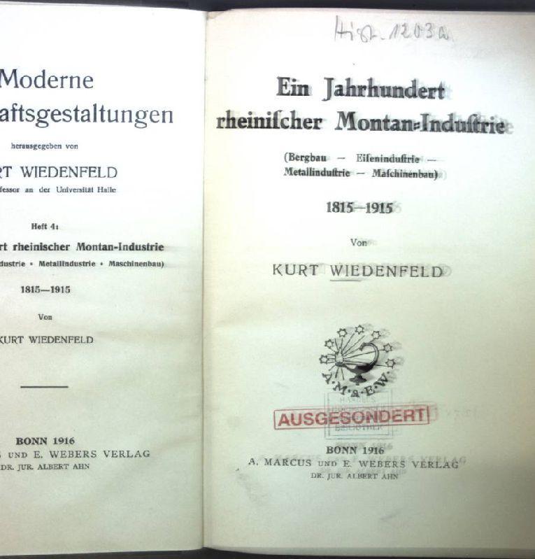 Ein Jahrhundert rheinischer Montan-Industrie (Bergabau-Eisenindustrie-Metallindustrie-Maschinenbau) 1815-1915; Moderne: Wiedenfeld, Kurt: