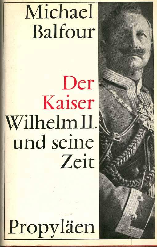 Der Kaiser Wilhelm II. und seine Zeit: Balfour, Michael: