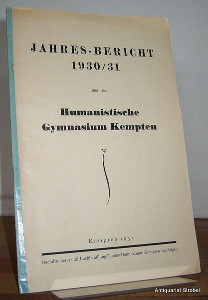 Jahres-Bericht 1930/31 über das Humanistische Gymnasium Kempten.: Kempten.