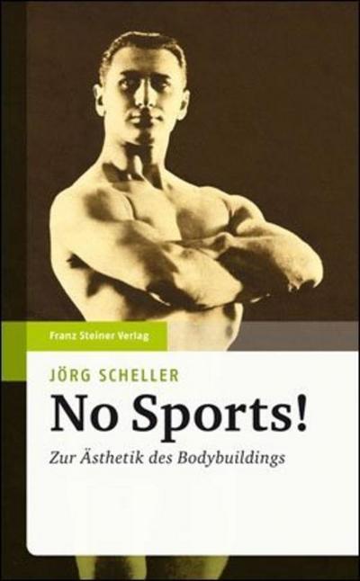 No Sports! : Zur Ästhetik des Bodybuildings - Jörg Scheller